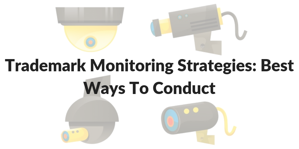 Trademark Monitoring Strategies: Best Ways To Conduct