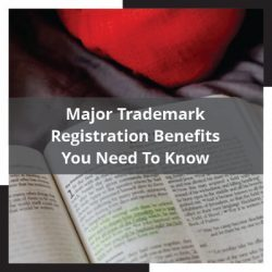 Major Trademark Registration Benefits You Need To Know