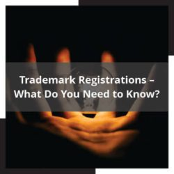 Trademark Registrations – What Do You Need to Know