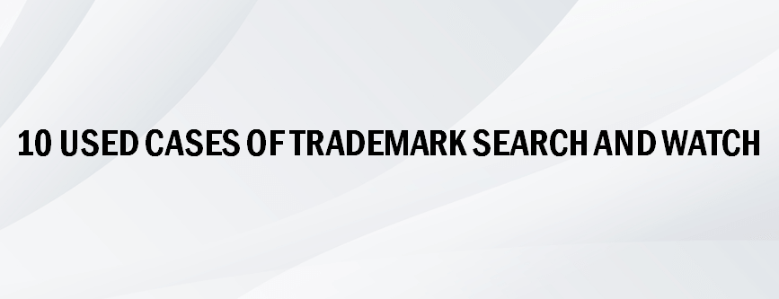 10-used-cases-of-trademark-search-and-watch